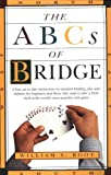 img - for The ABCs of Bridge: Clear, Up-to-Date Instruction on Standard Bidding, Play and Defense for Beginners and Those Who Want to Take a Fresh Look at the World's Most Popular Ca book / textbook / text book