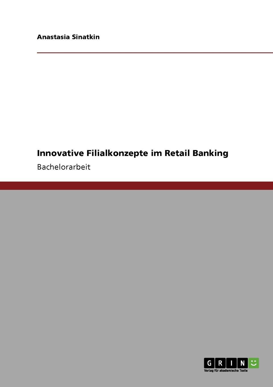 Innovative Filialkonzepte im Retail Banking Taschenbuch – 24. Juli 2008 Anastasia Sinatkin GRIN Verlag 3640109368 Wirtschaft / Werbung