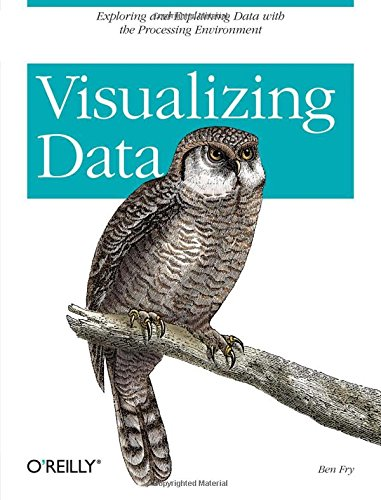 Visualizing Data: Exploring and Explaining Data with the Processing Environment (Best Java Development Environment)