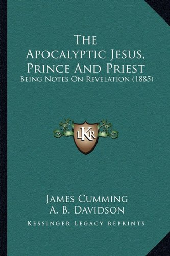 Download The Apocalyptic Jesus, Prince And Priest: Being Notes On Revelation (1885) pdf