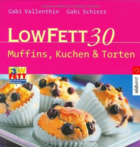 Low Fett 30 - Muffins, Kuchen und Torte