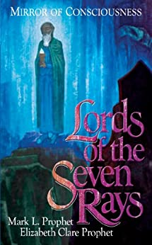Lords of the Seven Rays: Mirror of Consciousness by [Prophet, Elizabeth Clare, Prophet, Mark L.]