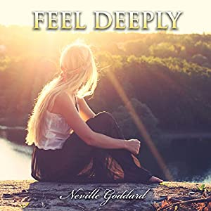 Feel Deeply: Neville Goddard Lectures Audiobook