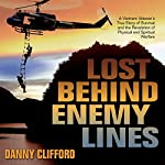 Lost Behind Enemy Lines: A Vietnam Veteran's True Story of Survival and Revelation of Physical and Spiritual Warfare | Danny Clifford