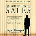 So, You're New to Sales Audiobook by Bryan Flanagan, Zig Ziglar Narrated by Zig Ziglar