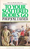 To Your Scattered Bodies Go, Philip José Farmer, 0425057186