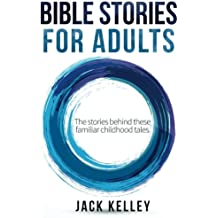 Bible Stories For Adults: The Stories Behind These Familiar Childhood Tales