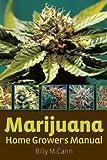 Marijuana Home Grower's Manual, Bill McCann, 1931160562