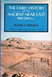 The Early History of the Ancient Near East, 9000-2000 B.C., Hans J. Nissen, 0226586561