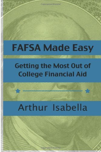 By Arthur Isabella FAFSA Made Easy: Getting the Most Out of College Financial Aid [Paperback]