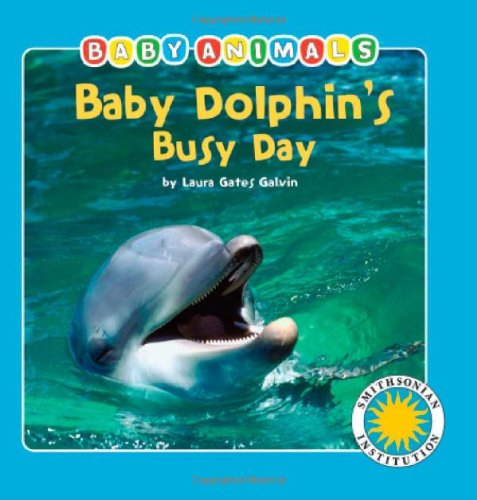 - Baby Dolphin's Busy Day - a Smithsonian Baby Animals Book (Baby Animals (Kingfisher))