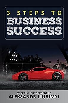 3 Steps to BUSINESS SUCCESS by [LIUBIMYI, ALEKSANDR]