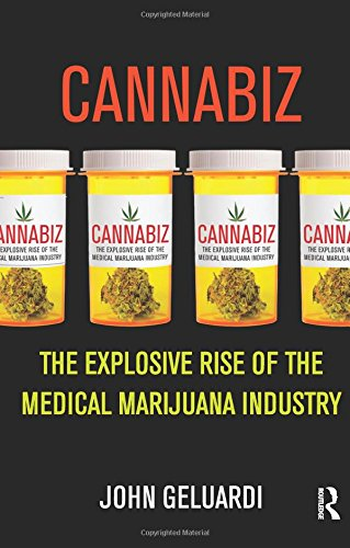 Cannabiz: The Explosive Rise of the Medical Marijuana Industry