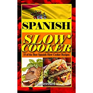 Spanish Slow Cooker: 15 of the Best Spanish Slow Cooker Recipes (Healthy Recipes, Crock Pot Recipes, Slow Cooker Recipes, Caveman Diet, Stone Age Food, Clean Food)