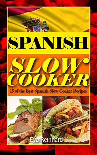 Spanish Slow Cooker: 15 of the Best Spanish Slow Cooker Recipes (Healthy Recipes, Crock Pot Recipes, Slow Cooker Recipes,  Caveman Diet, Stone Age Food, Clean Food) - Cava Spanish Wine