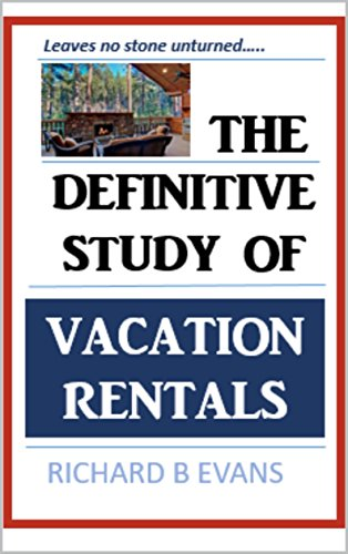 The Definitive Study of Vacation Rentals: Leaves no stone unturned... (Best Vacation Rental Property Investments)