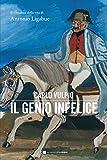 Il genio infelice: Il romanzo della vita di Antonio Ligabue (Italian Edition)