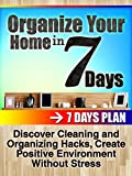 Diy projects: Organize your home in 7 days: Discover Cleaning and Organizing Hacks, Create Positive Environment Without Stress