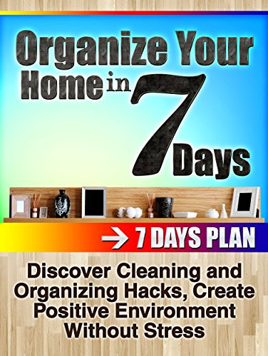 Diy projects: Organize your home in 7 days: Discover Cleaning and Organizing Hacks, Create Positive Environment Without Stress (Organizing Your home, DIY Projects , Cleaning and Organizng) by [Brandon, Nichole]