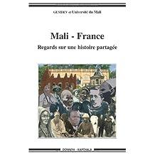 Mali - France: Regards Sur Une Histoire Partagee