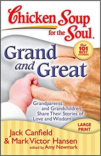 Grandparents and Grandchildren Share Their Stories of Love and Wisdom Chicken Soup for the Soul Grand and Great