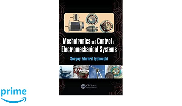 Mechatronics and control of electromechanical systems sergey edward mechatronics and control of electromechanical systems sergey edward lyshevski 9781498782395 amazon books fandeluxe Choice Image