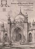 Britain and the Muslim World : Historical Perspectives, MacLean, Gerald M., 1443825905