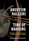 img - for Anguyiim Nalliini/Time of Warring: The History of Bow-and-Arrow Warfare in Southwest Alaska book / textbook / text book