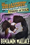 Terrors of Tesla (the Bulletproof Adventures of Damian Stockwell), Benjamin Wallace, 1484159632