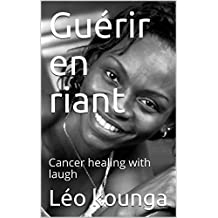 Guérir en riant: Cancer healing with laugh (French Edition)