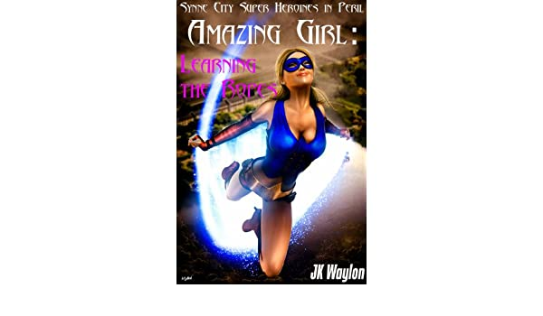 Amazing Girl: Learning the Ropes (Synne City Super Heroines ...