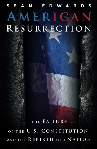 Download American Resurrection: The Failure Of The U.S. Constitution And The Rebirth Of A Nation pdf