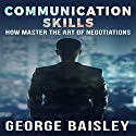 Communication Skills: How to Master the Art of Negotiations Audiobook by George Baisley Narrated by Paul Henry