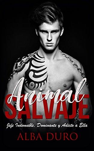 Animal Salvaje: Jefe Indomable, Dominante y Adicto a Ella (Novela Romántica y Erótica) (Spanish Ed