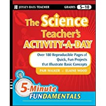 The Science Teacher's Activity-A-Day, Grades 5-10: Over 180 Reproducible Pages of Quick, Fun Projects that Illustrate...