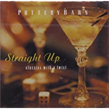 Straight Up: Classics with a Twist (Pottery Barn)