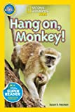 National Geographic Readers: Hang on Monkey!, National Geographic Kids Staff and Susan B. Neuman, 1426317565