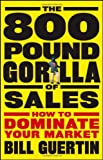The 800-Pound Gorilla of Sales: How to Dominate Your Market, Bill Guertin, 0470496754
