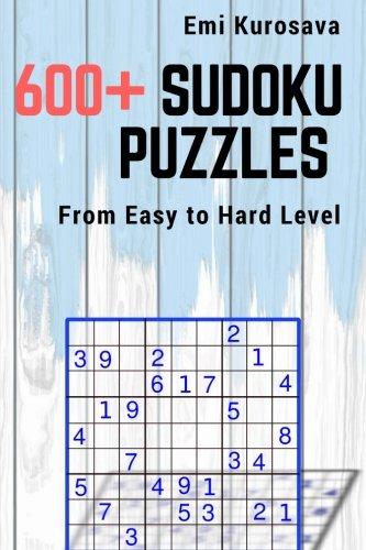 600+ Sudoku Puzzles: From Easy to Hard Level: Emi Kurosava