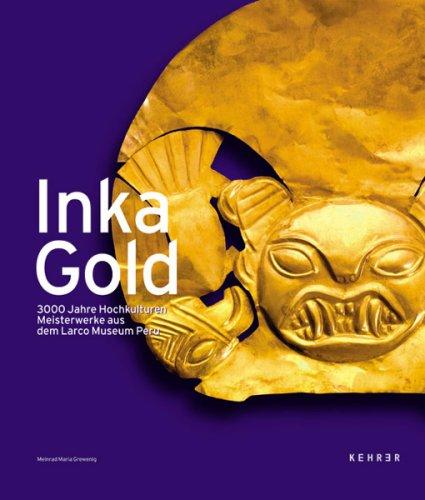 InkaGold  3000 Jahre Hochkulturen. Meisterwerke Aus Dem Larco Museum Peru