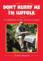 Don't Hurry Me - I'm Suffolk: A Celebration of the Curious County