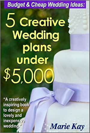 Budget Amp Cheap Wedding Ideas 5 Creative Wedding Plans Under 5 000