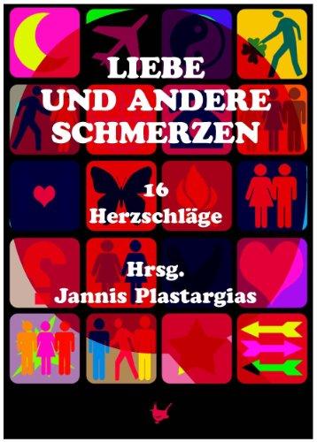 Liebe und andere Schmerzen: 16 Herzschläge (German Edition)