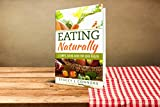 EATING NATURALLY: A Simple Eating Guide For Good Health (Eating Naturally, acid alkaline diet, eating for good health Book 1)