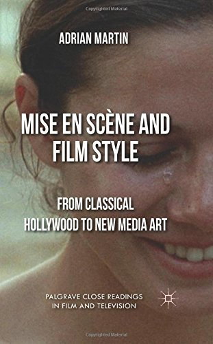 Download By Adrian Martin Mise en Sc??ne and Film Style: From Classical Hollywood to New Media Art (Palgrave Close Readings in [Hardcover] pdf
