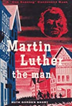 Martin Luther: The man (A one evening…