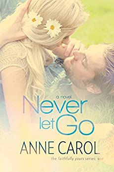 Never Let Go (Faithfully Yours Book 1) by [Carol, Anne]