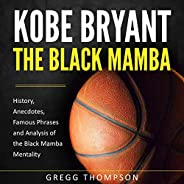 Kobe Bryant - The Black Mamba: History, Anecdotes, Famous Phrases and Analysis of the Black Mamba Mentality