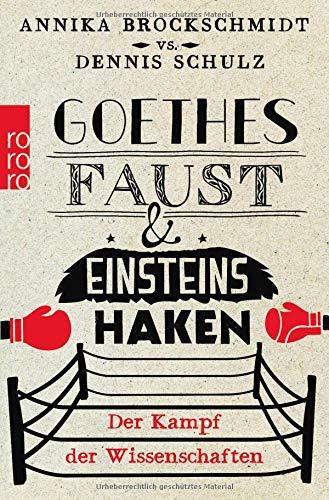Goethes Faust und Einsteins Haken: Der Kampf der Wissenschaften