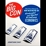 The Big Con: How Washington Got Hoodwinked and Hijacked by Crackpot Economics